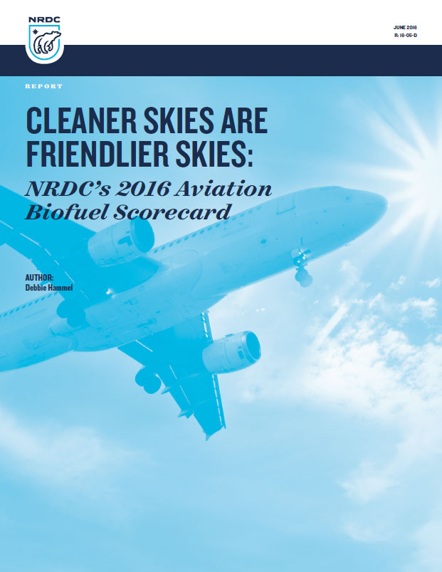 Cleaner Skies are Friendlier Skies: NRDC's 2016 Aviation Biofuel Scorecard